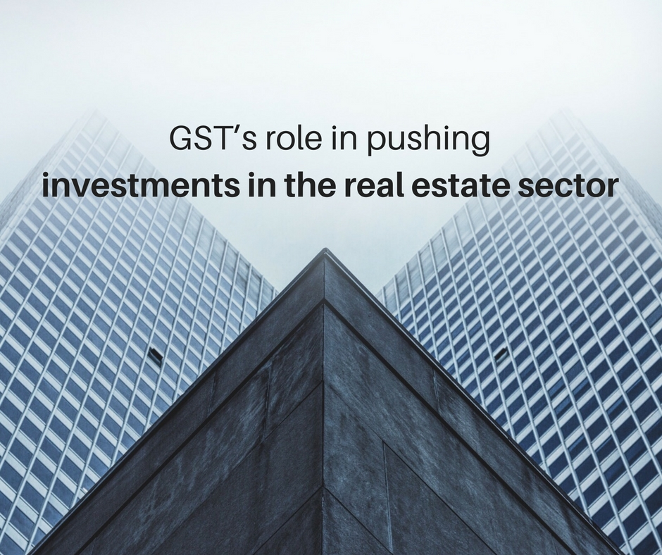 GST's role in pushing investments in the real estate sector
